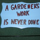A gardeners work is never done wood garden sign