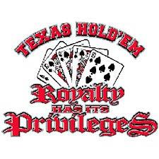 Royalty Has Its Privileges Texas Holdem Poker T Shirt Sizes 3xl ( Xxxl ), 4xl ( Xxxxl ) Style#16