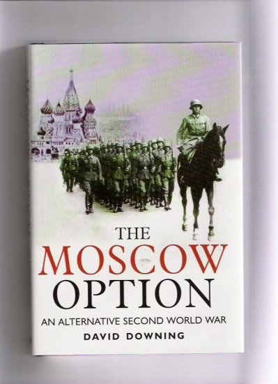 The Moscow Option - An Alternative Second World War Author David Downing
