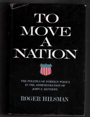 To Move A Nation- The Politics of Foreign Policy In The Administration of John F. Kennedy