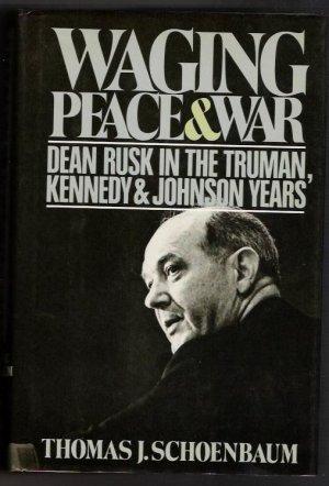 Waging Peace & War- Dean Rusk In The Truman, Kennedy & Johnson Years
