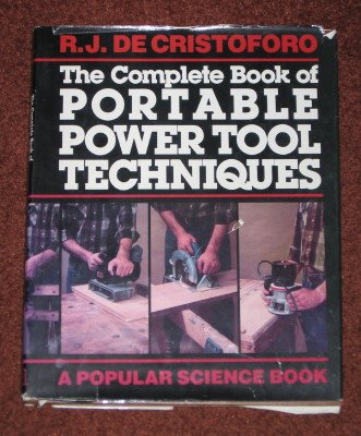 The Complete Book of Portable Power Tool Techniques R.J. De Cristoforo Hardcover Popular Science