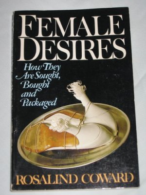 Female Desires How They Are Sought Bought and Packaged by Rosalind Coward Paperback Book