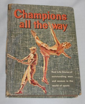 CHAMPIONS ALL THE WAY Real Life Stories Men and Women in Sports Barlow Meyers 1960 Vintage Hardcover