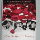 AND THE REST IS HISTORY Famous Infamous First Meetings of Worlds Most Passionate Couples 2011 Book