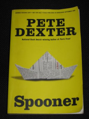 SPOONER by Pete Dexter ADVANCE READING COPY 2009 Paperback