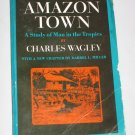 Amazon Town A Study of Man in the Tropics by Charles Wagley 1976 Anthropology Paperback Galaxy Books