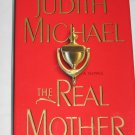 The Real Mother A Novel by Judith Michael (2005 First Edition Hardcover)