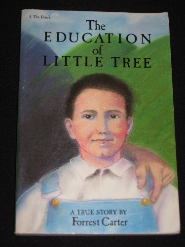 The Education of Little Tree True Story by Forrest Carter A Zia Book