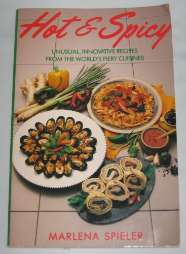 Hot and Spicy Unusual Innovative Recipes from the World's Fiery Cuisines Cookbook by Marlena Spieler