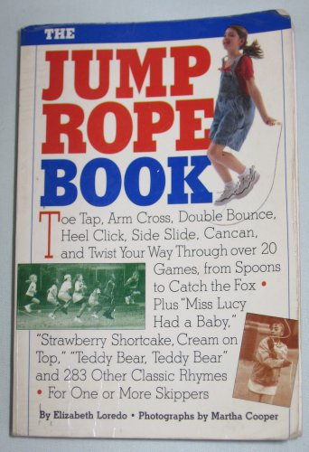 The Jump Rope Book Includes The Moves The Games Over 250 Rhymes by Elizabeth Loredo, Martha Cooper
