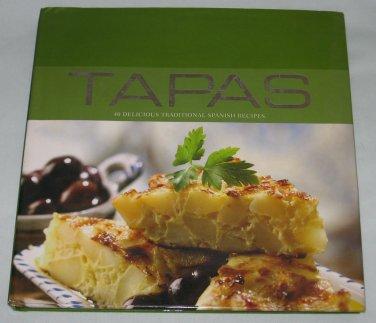 TAPAS 40 Delicious Traditional Spanish Recipes Contemporary Cookbook 2006 Hardcover