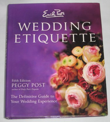 Emily Posts Wedding Etiquette Definitive Guide to Your Wedding Experience  by Peggy Post Hardcover
