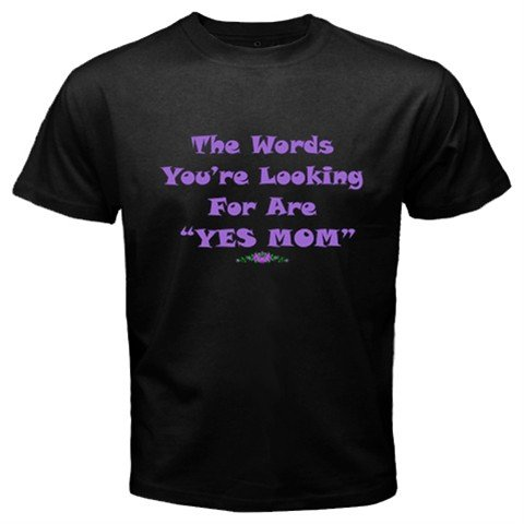 """The Words You're Looking For Are """"Yes Mom"""" T-Shirt"""