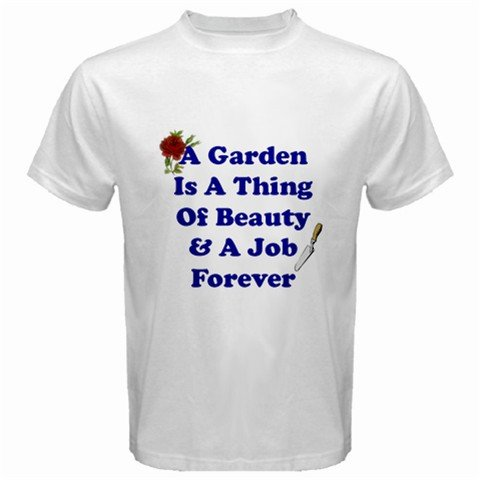 A Garden Is A Thing Of Beauty & A Job Forever T-Shirt