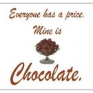 "Everyone has a price.  Mine is Chocolate. Magnet - 3.43"" x 1.93"""
