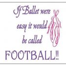 "If Ballet Were Easy It Would Be Called Football.  Magnet - 3.43"" x 1.93"""