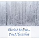Please Snow...I'm A Teacher Mousepad
