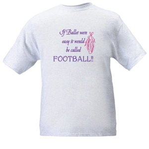 If Ballet Were Easy It Would Be Called FOOTBALL! -  Ash Grey T-Shirt