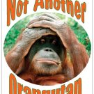 "Not Another Orangutan -   Magnet - 5.47"" x 4.21"""