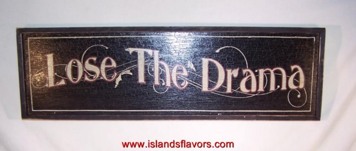 LOSE THE DRAMA Home Decor Wood Sign New