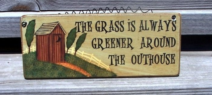 Grass Greener around Outhouse Bathroom Humor Wood Sign