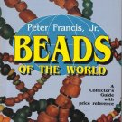 Collectors Reference Guide With Prices-BEADS Of The World By Peter Francis Jr.