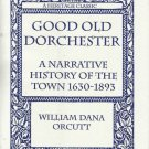 Good Old Dorchester [Massachusetts] : A Narrative History of the Town,...1630-18