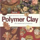 Celebrations With Polymer Clay-25 Seasonal Projects-Spring-Summer-Autumn-Winter