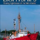 Lightships : Floating Lighthouses of the Mid-Atlantic by Wayne Kirklin (2007,...