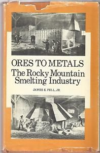 Ores to Metals The Rocky Mountain Smelting Industry by James E. Fell-0803219512