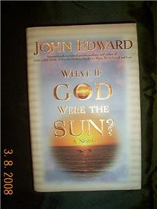John Edward If God were Sun