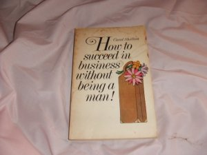 Carol Shelton's How to Succeed in Business Without Being a Man!