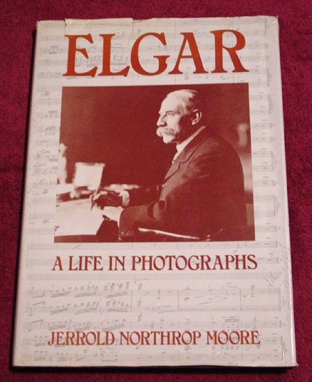Edward Elgar * A LIFE IN PHOTOGRAPHS * Jerrold Moore RARE Out of Print MINT