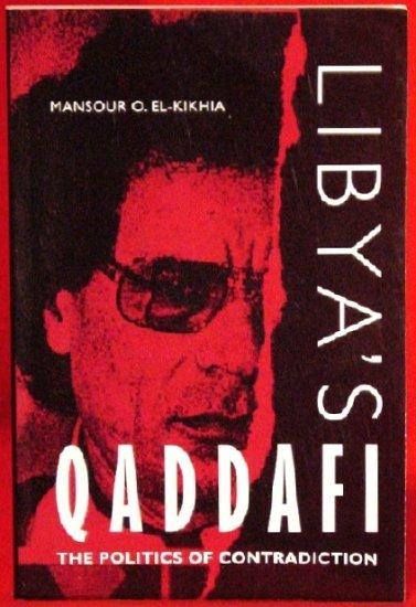 El-Kikhia's * Libya & Qaddafi : The Politics of Contradiction * Rare 1997 NEW