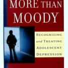 More than Moody Recognizing and Treating Adolescent Depression