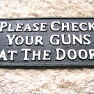 Cast Iron Please Check Your GUNS at the Door Plaque Sign Indoor OR out ec