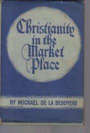 Christianity in the market place,  by De La Bedoyere, Michael