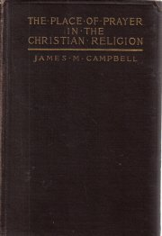 The Place Of Prayer In Christian Religion -1915-James M. Campbell