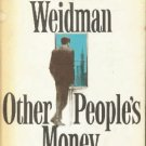 Other people's money  by Weidman, Jerome