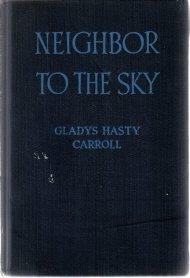 Neighbor to the Sky Gladys Carroll 1937 HC