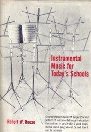 Instrumental Music In Today's Schools-Robert E. House-HC/DJ