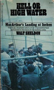 Hell or high water;: MacArthur's landing at Inchon  by Sheldon, Walter J