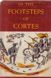 In The Footsteps of Cortez-Fernando Benitez-1952 HC/DJ