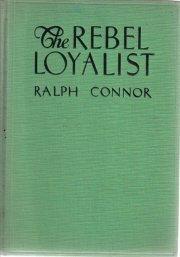 The Rebel Loyalist-Ralph Conner-1935 HC