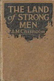 The Land Of Strong Men A. M. Chisholm Hardcover