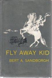 Fly Away Kid-Bert A. Sandborgh-HC/DJ 1963