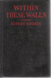 Within These Walls Rupert Hughes 1923 HC 1ST EDITION
