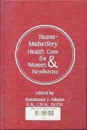 Nurse-Midwifery: Health Care for Women and Newborns  by Adams, Constance J.