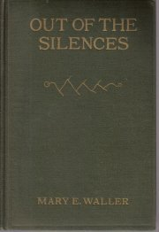 OUT OF THE SILENCES Mary Waller 1918 HC